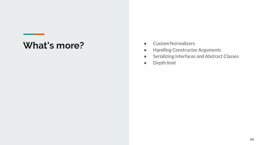 What's more? ● Custom Normalizers ● Handling Co...