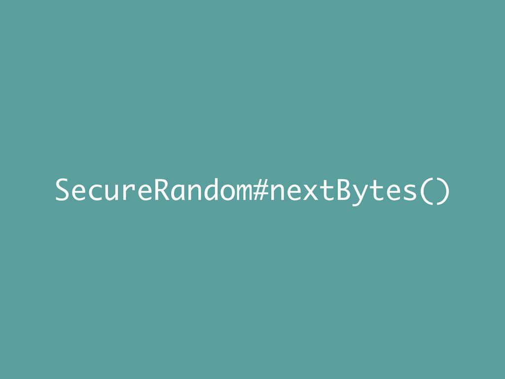 SecureRandom#nextBytes()