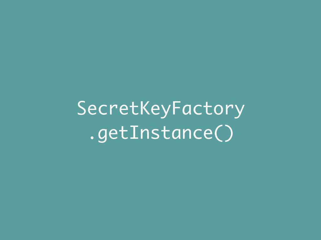 SecretKeyFactory .getInstance()