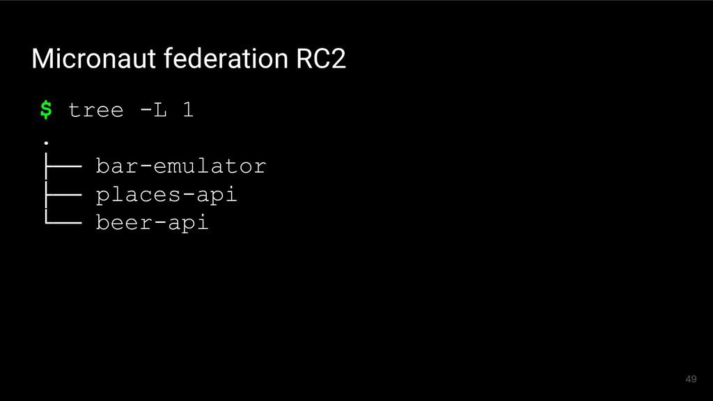 Micronaut federation RC2 49 $ tree -L 1 . ├── b...