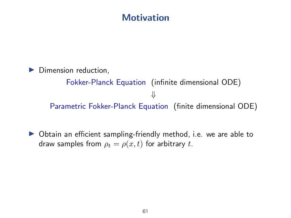 Motivation I Dimension reduction, Fokker-Planck...