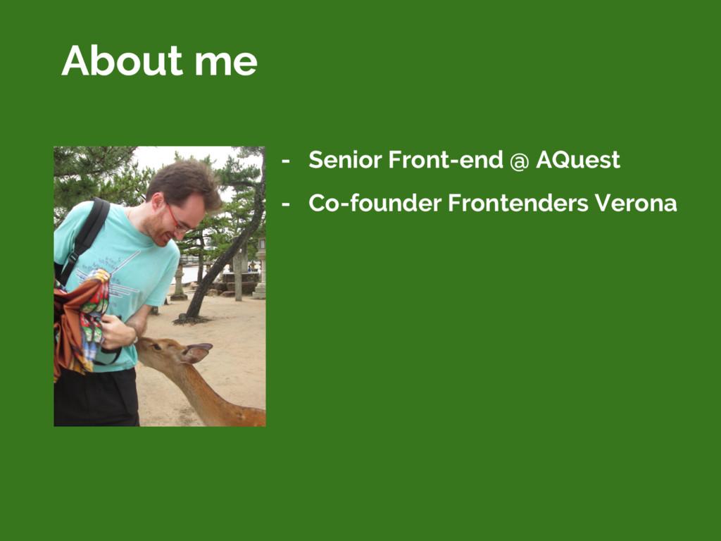 About me - Senior Front-end @ AQuest - Co-found...