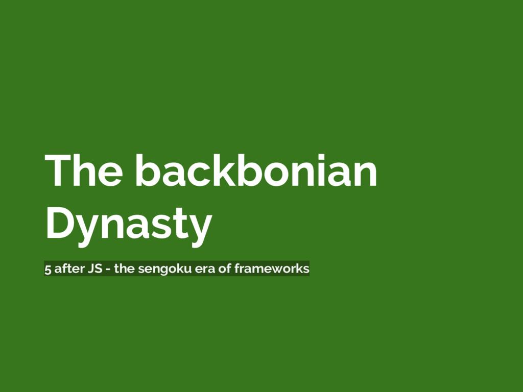 The backbonian Dynasty 5 after JS - the sengoku...