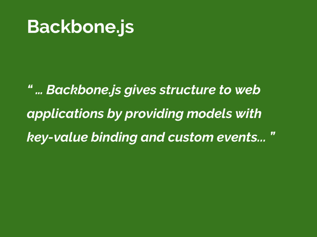 """ … Backbone.js gives structure to web applicat..."
