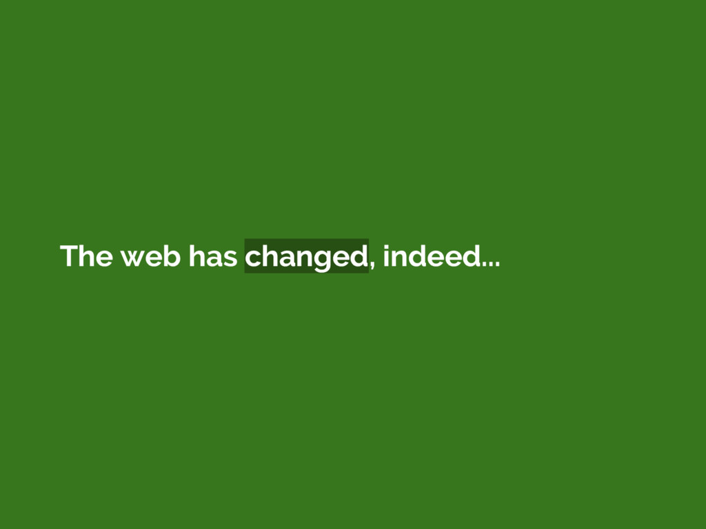 The web has changed, indeed...