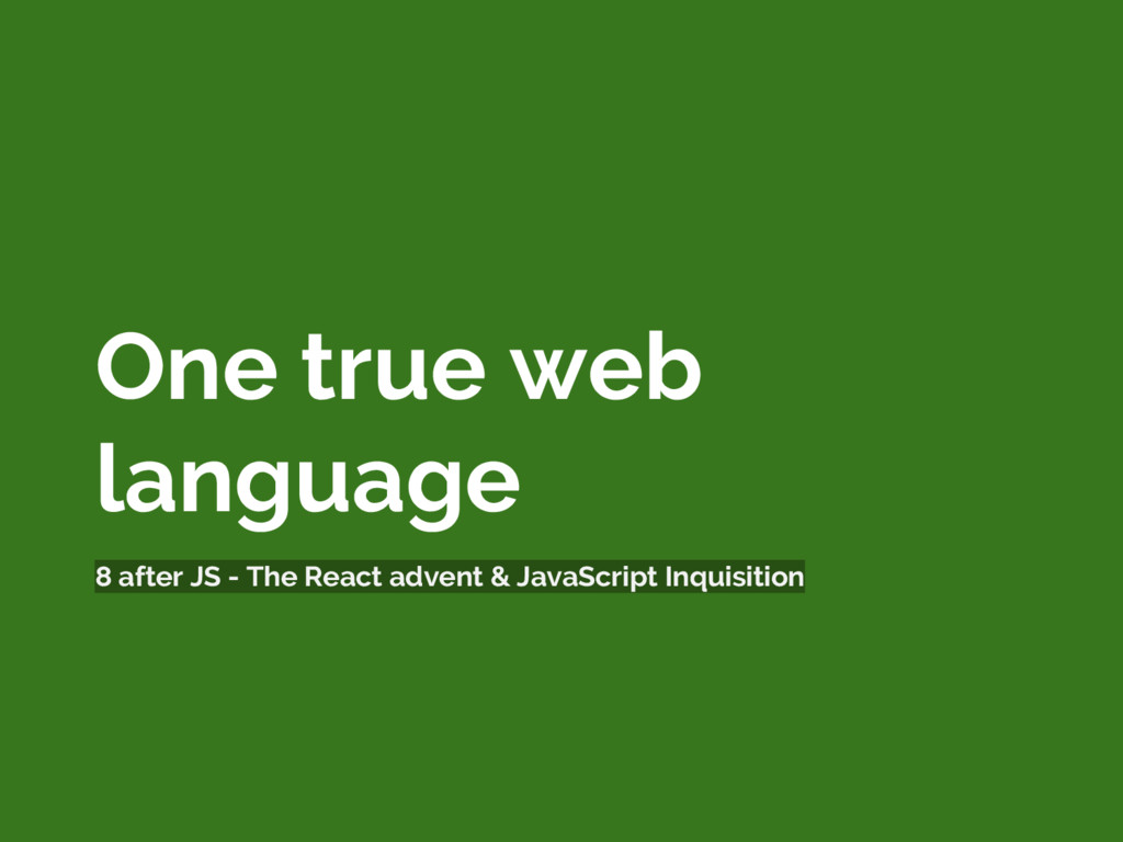 One true web language 8 after JS - The React ad...