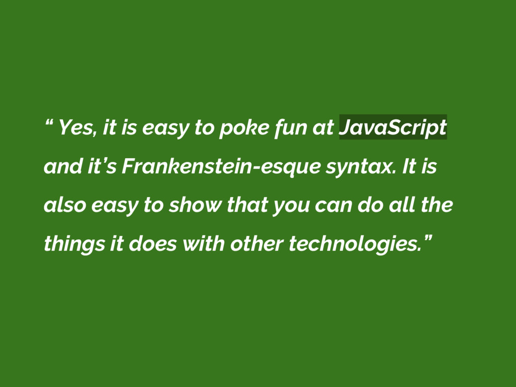 """ Yes, it is easy to poke fun at JavaScript and..."