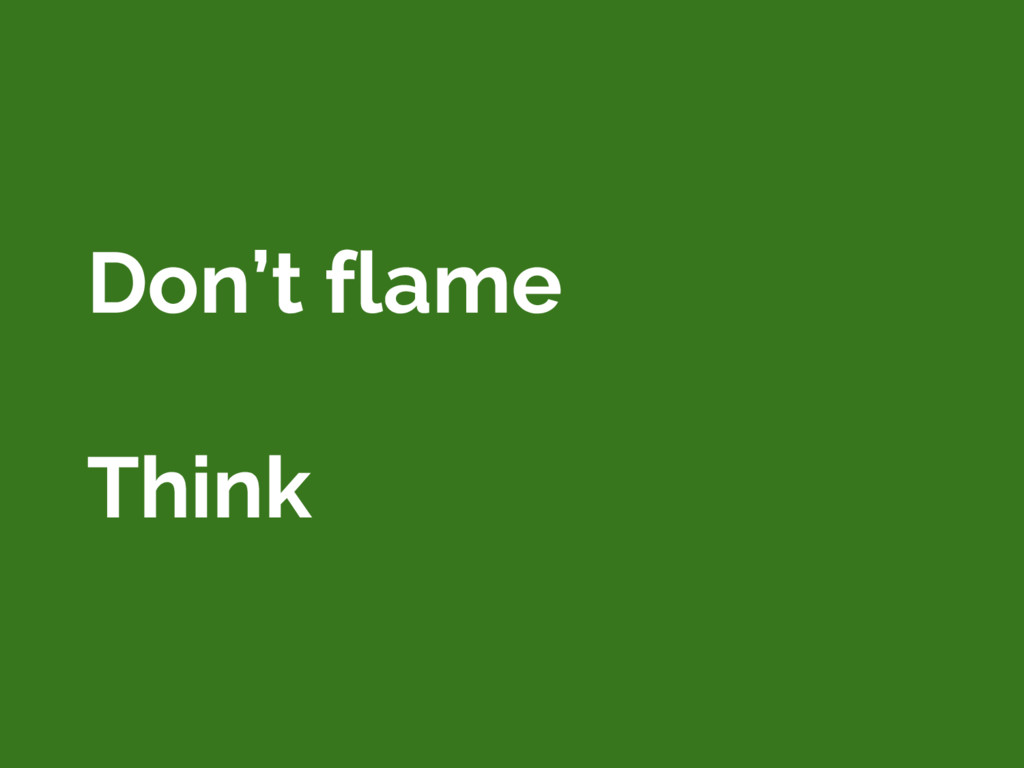 Don't flame Think