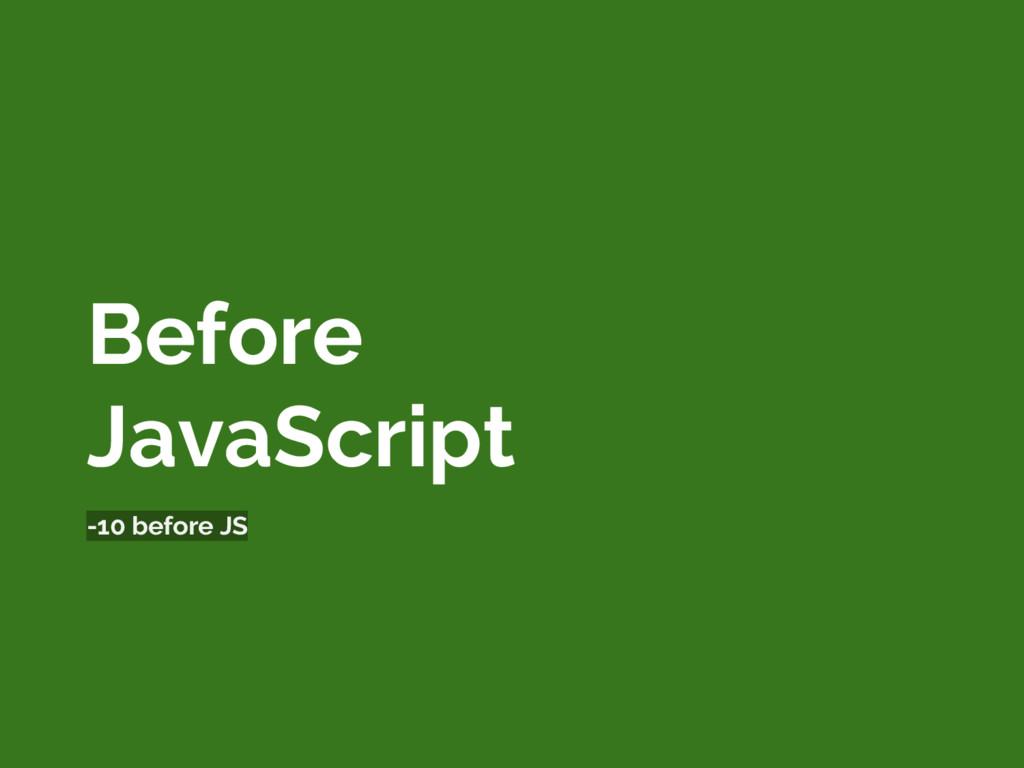 Before JavaScript -10 before JS