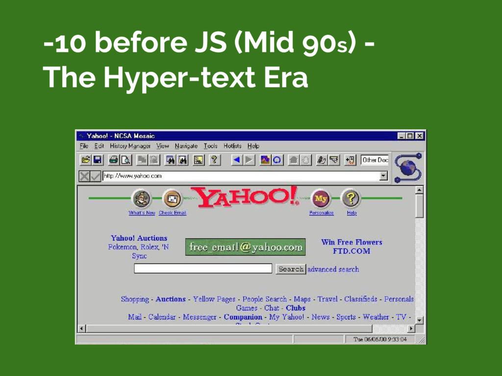 -10 before JS (Mid 90s) - The Hyper-text Era