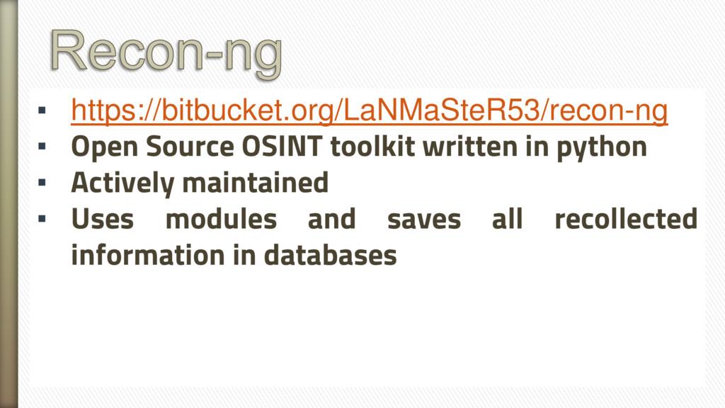 ▪ https://bitbucket.org/LaNMaSteR53/recon-ng ▪ ...