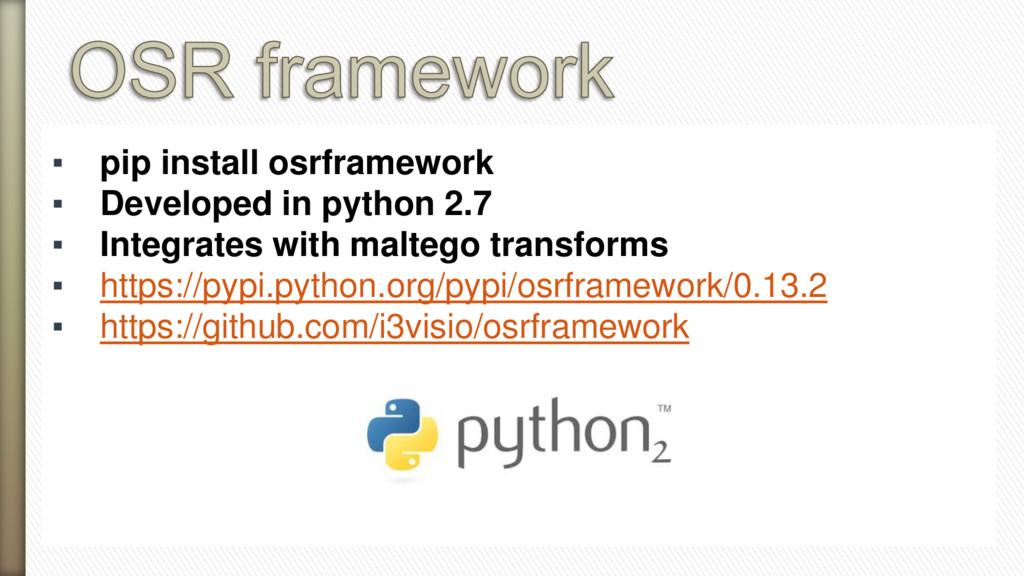 ▪ pip install osrframework ▪ Developed in pytho...