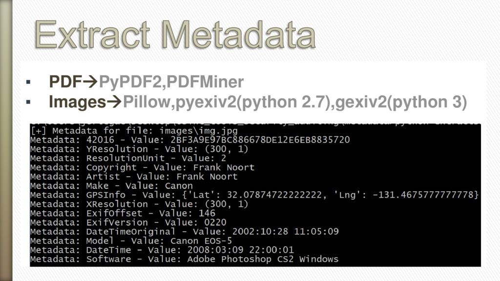 ▪ PDFPyPDF2,PDFMiner ▪ ImagesPillow,pyexiv2(p...