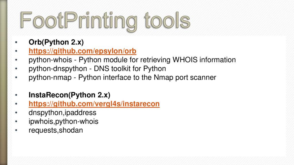 ▪ Orb(Python 2.x) • https://github.com/epsylon/...