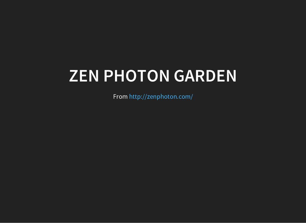 ZEN PHOTON GARDEN From http://zenphoton.com/