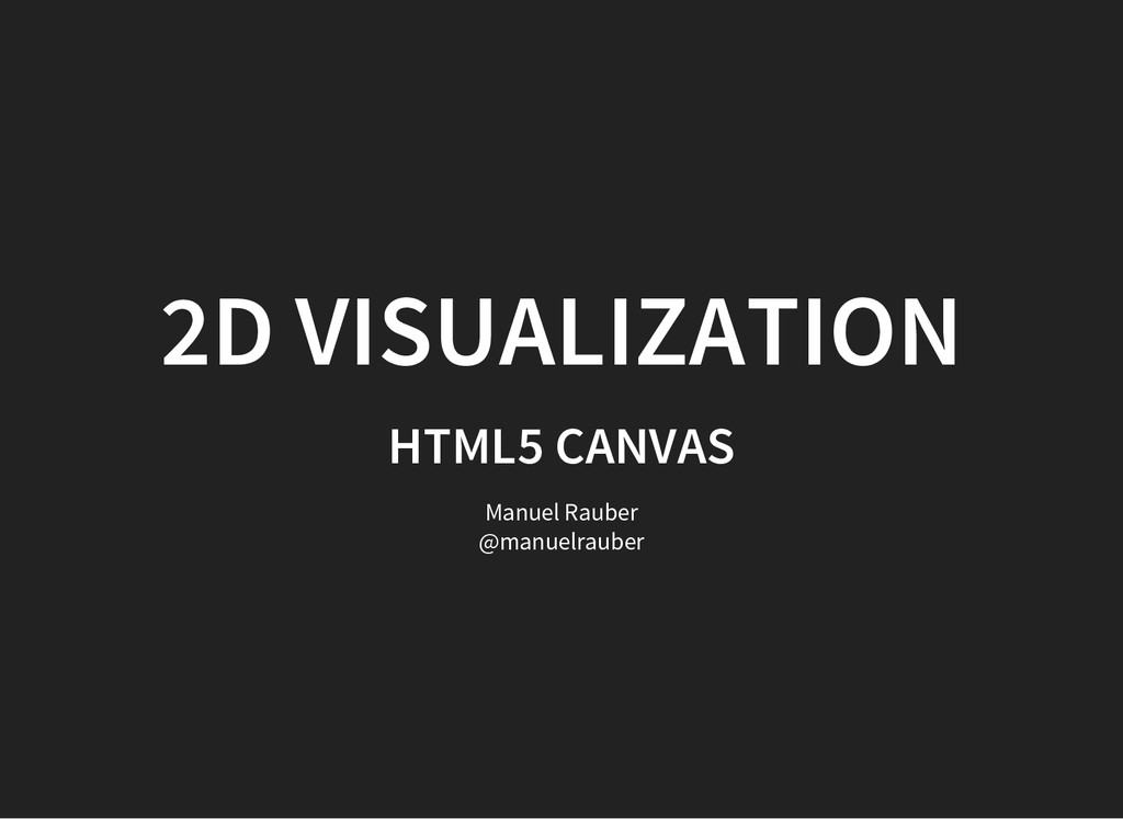 2D VISUALIZATION HTML5 CANVAS Manuel Rauber @ma...