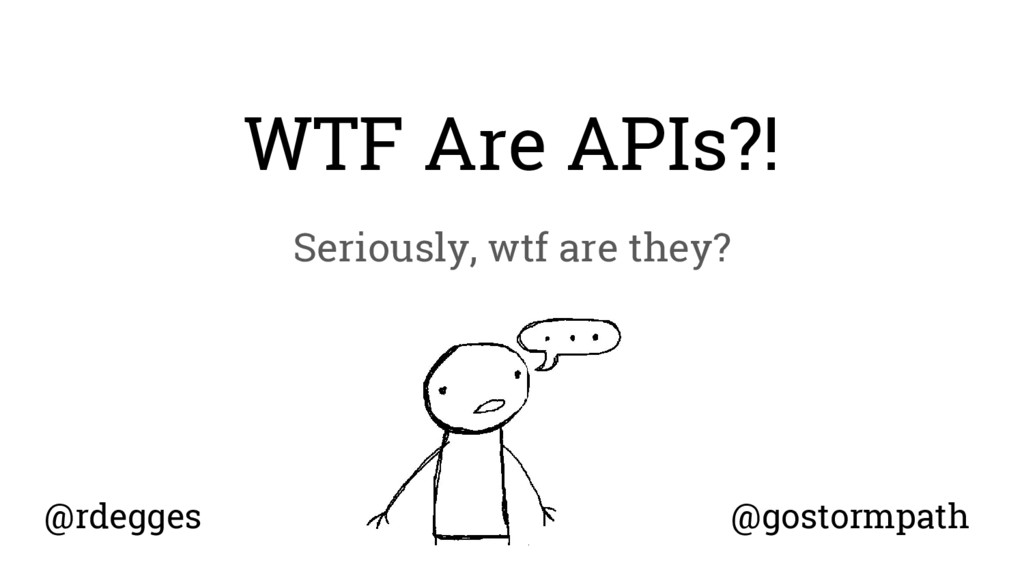 WTF Are APIs?! Seriously, wtf are they? @rdegge...