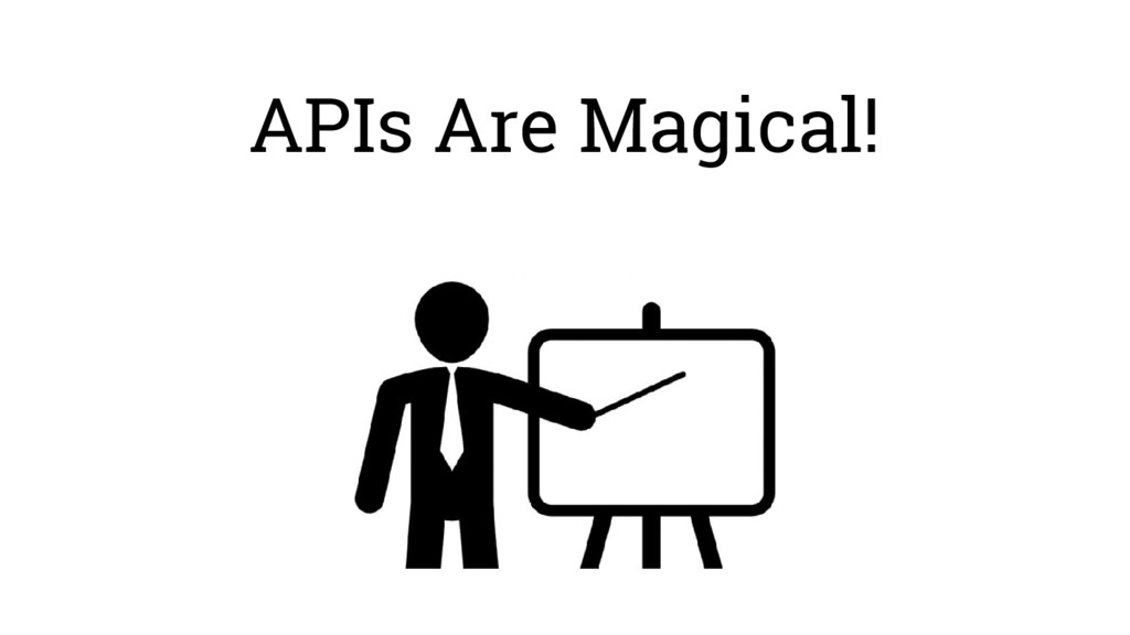 APIs Are Magical!