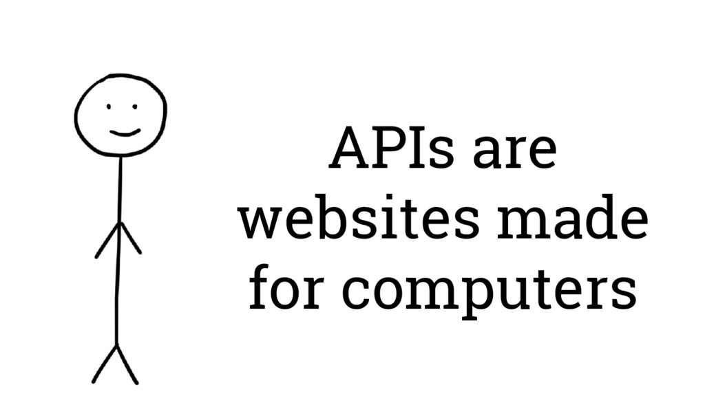 APIs are websites made for computers