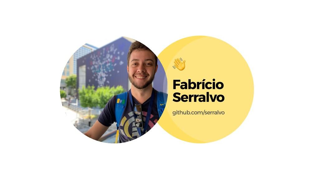 Fabrício Serralvo github.com/serralvo