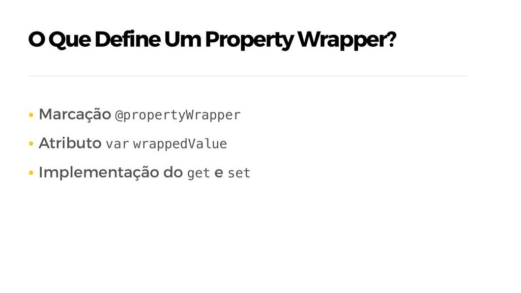 O Que Define Um Property Wrapper? • Marcação @p...