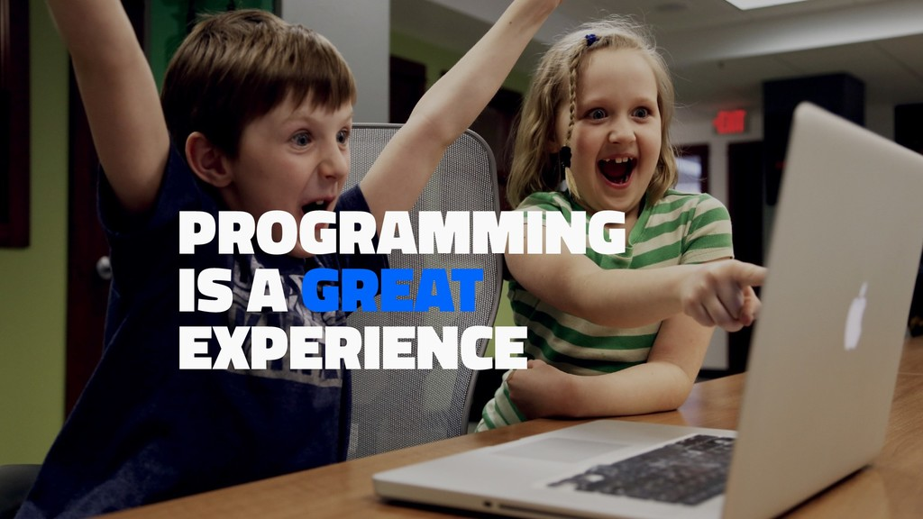 100 2 PROGRAMMING IS A GREAT EXPERIENCE