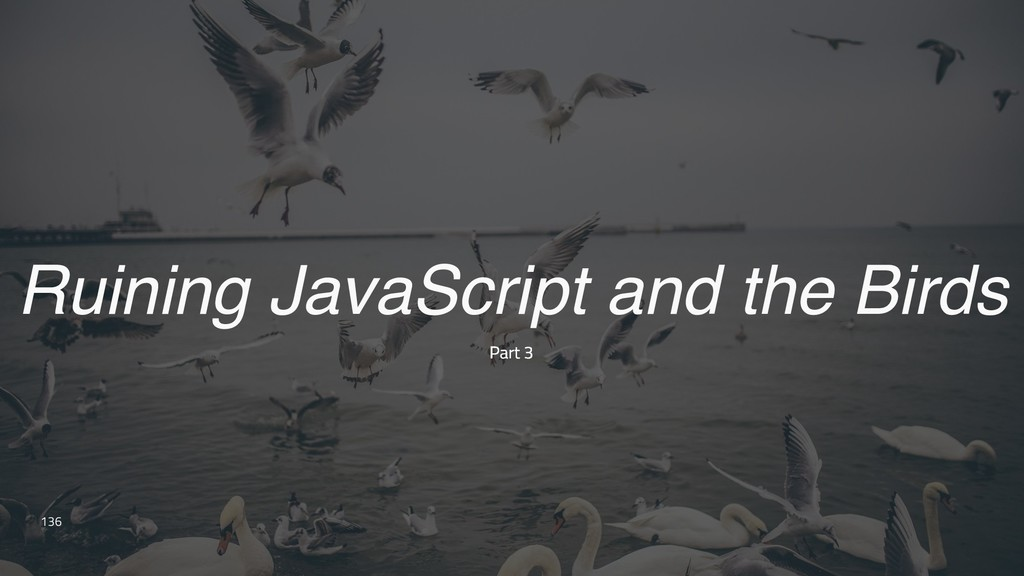 100 136 Ruining JavaScript and the Birds Part 3