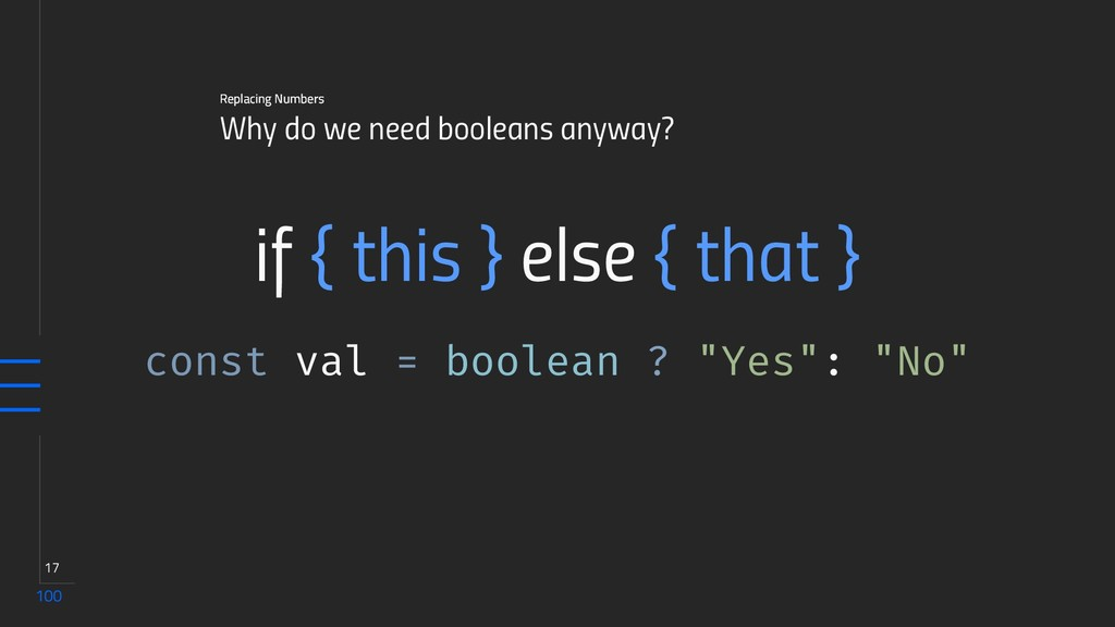 100 17 Why do we need booleans anyway? Replacin...