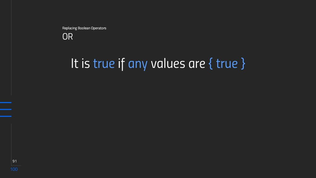 100 91 It is true if any values are { true } OR...