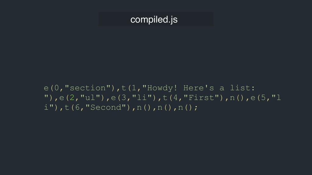 """compiled.js e(0,""""section""""),t(1,""""Howdy! Here's a..."""