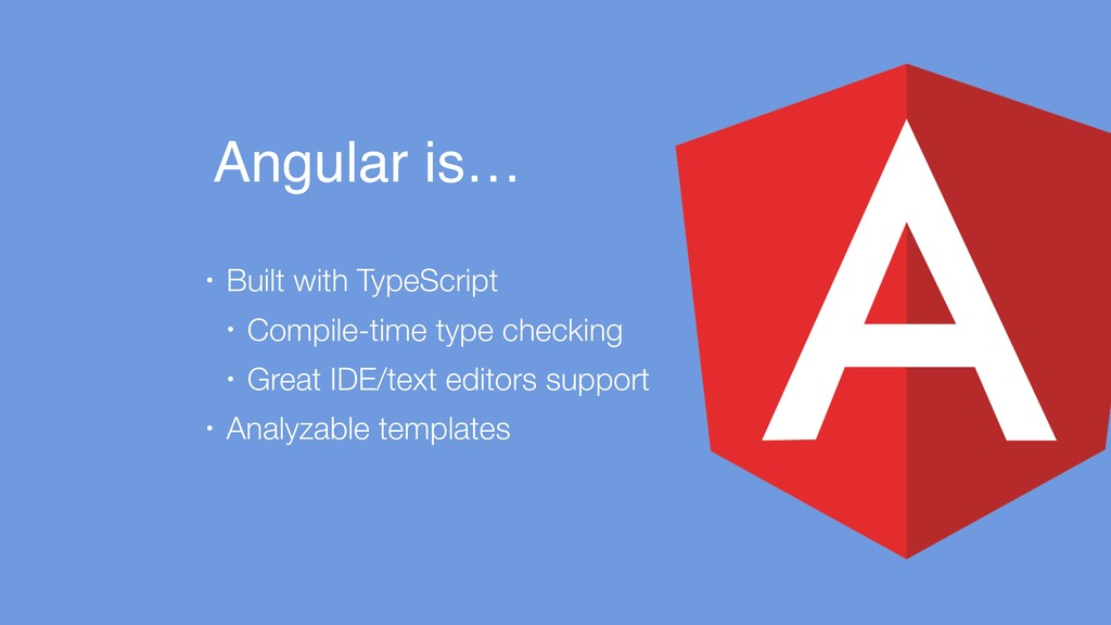 Angular is… • Built with TypeScript • Compile-t...