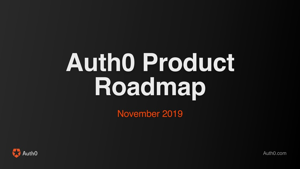 Auth0 Product Roadmap November 2019 Auth0.com
