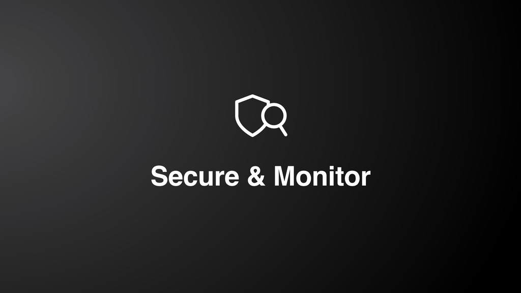 Secure & Monitor