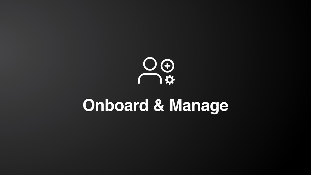 Onboard & Manage