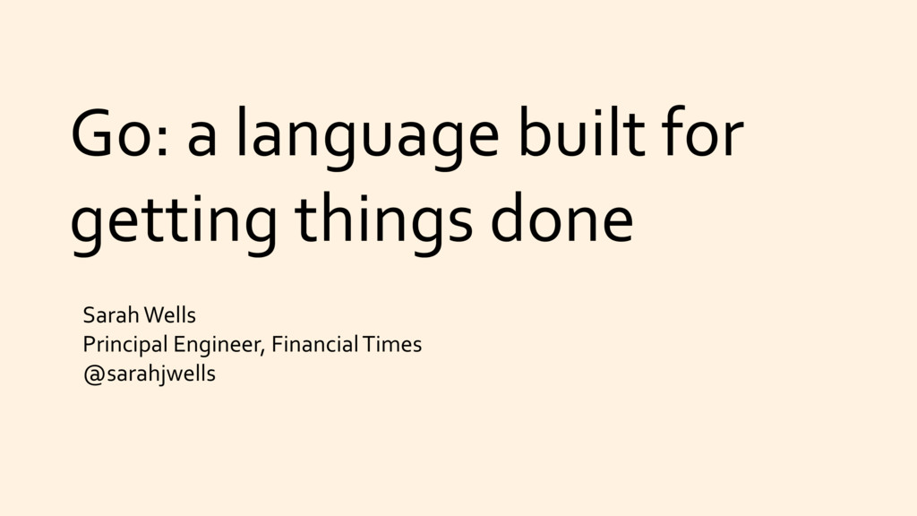 Go: a language built for getting things done Sa...