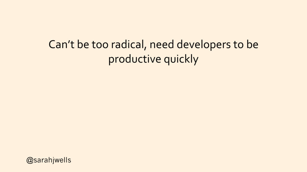 @sarahjwells Can't be too radical, need develop...