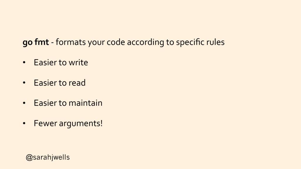 @sarahjwells go fmt - formats your code accordi...