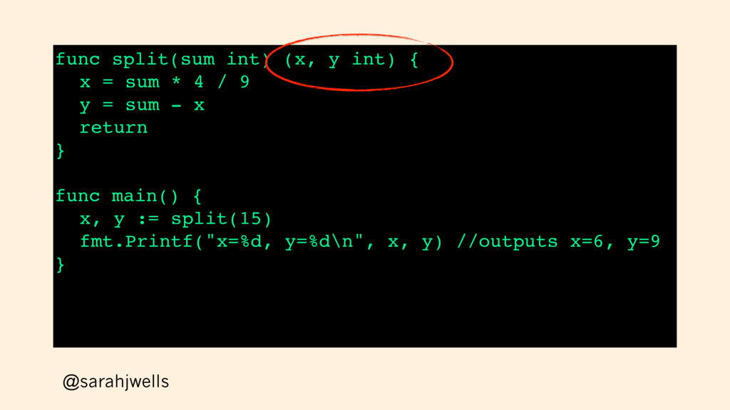 @sarahjwells func split(sum int) (x, y int) { x...