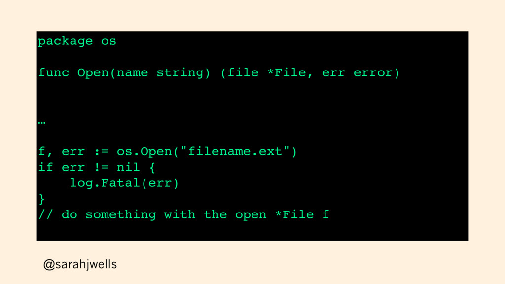 @sarahjwells package os func Open(name string) ...