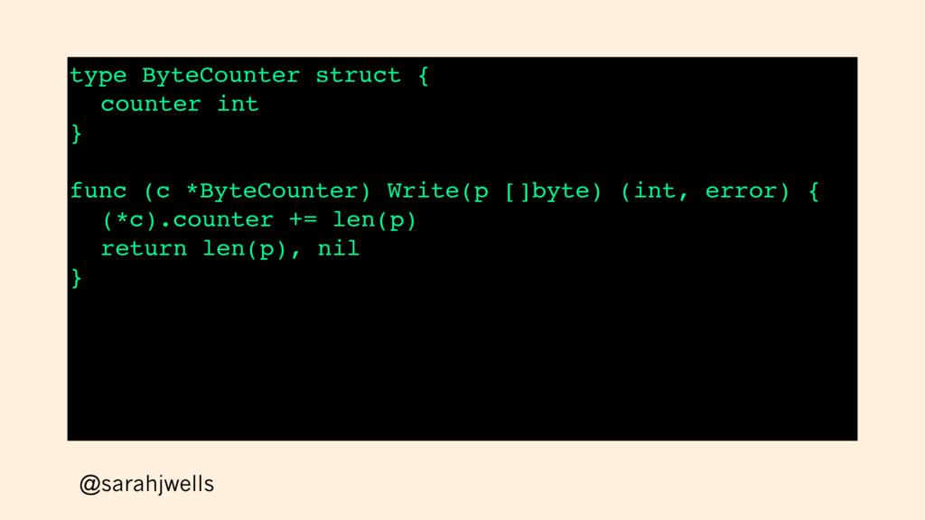 @sarahjwells type ByteCounter struct { counter ...