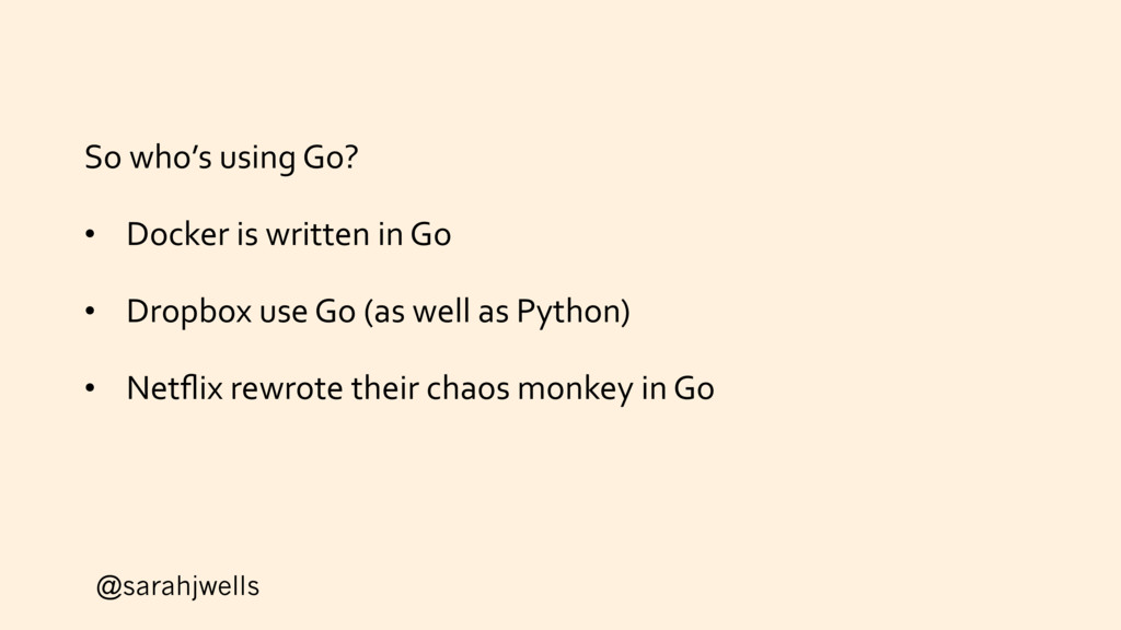 @sarahjwells So who's using Go? • Docker is wri...