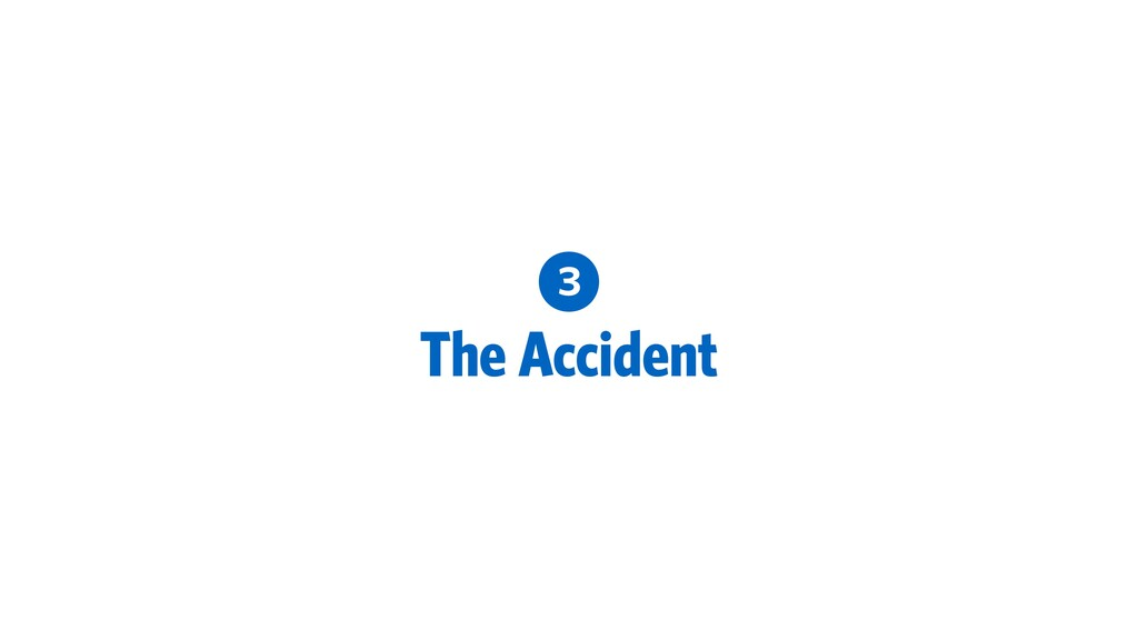 3 The Accident