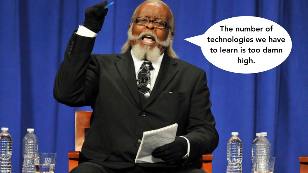 The number of technologies we have to learn is ...