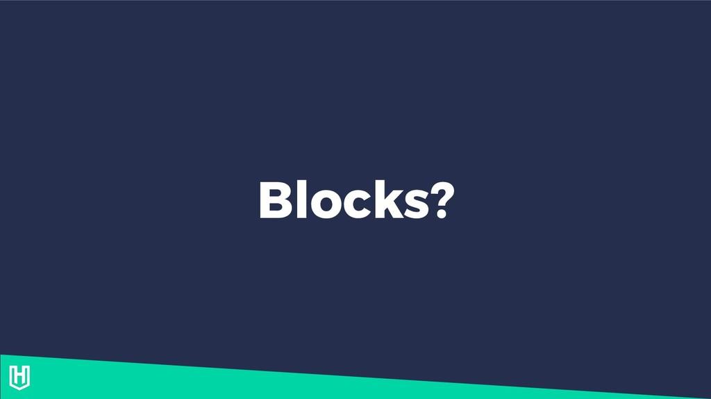 Blocks?