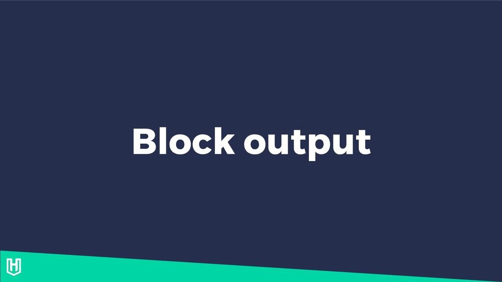 Block output