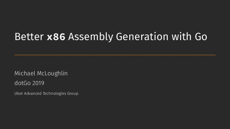 Better x86 Assembly Generation with Go Michael ...