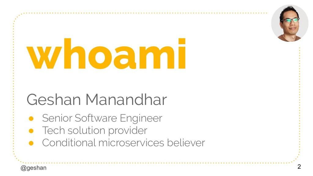 @geshan whoami Geshan Manandhar ● Senior Softwa...