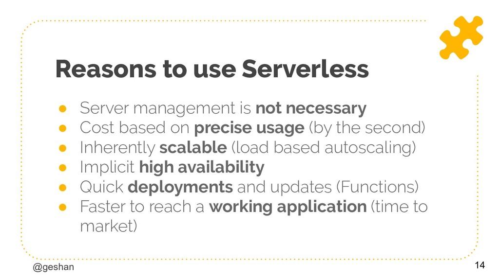 @geshan Reasons to use Serverless ● Server mana...