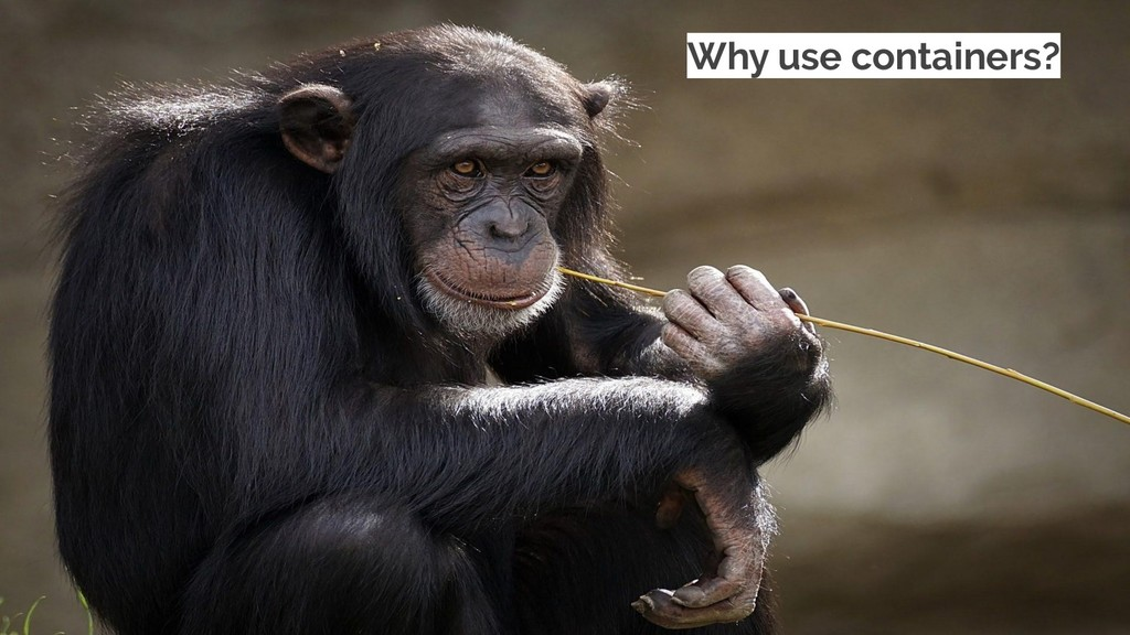 Why use containers?