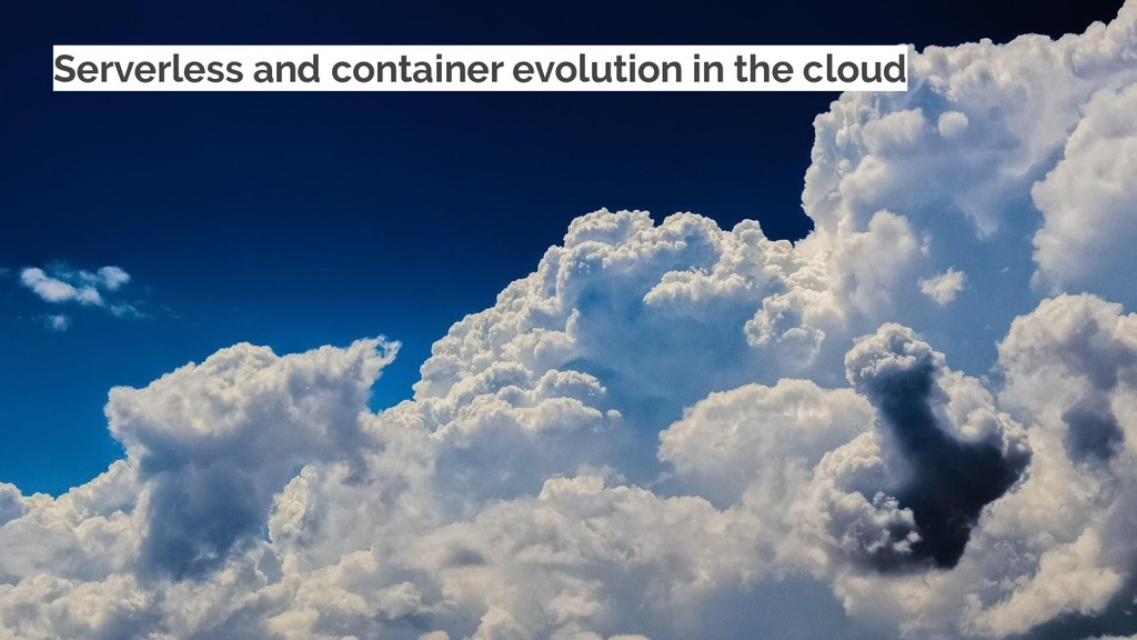 Serverless and container evolution in the cloud
